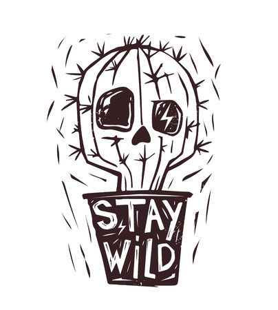 appears: Stay Wild.cactus. Skull appears.  print with a quote lettering. Monochrome illustration.