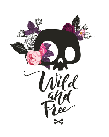 Fashion illustration with the cute cartoon skull and blooming roses on the background. Wild and Free phrase lettering.