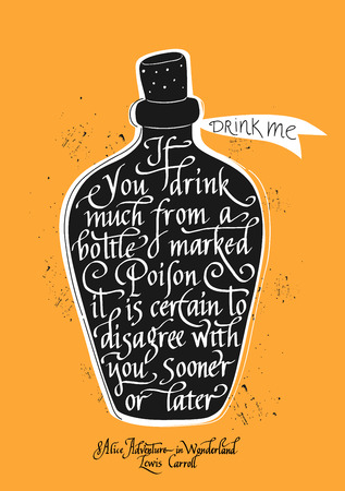 If you drink much from a bottle marked poison it is certain to disagree with you sooner or later . Quote from Alice Adventure in Wonderland written on black bottle with potion. Hand lettering Illustration