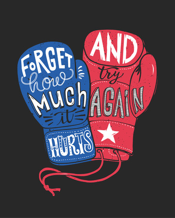 Forget how much it hurts and try again. Motivational quote handwritten within silhouette of red and blue boxing gloves. Beautiful hand lettering. Vector illustration for poster, t-shirt print. Illustration