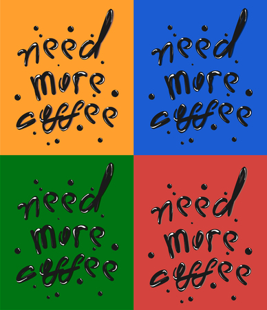Hand draw phrase of Need More Coffee. Black inscription on red, green, orange, blue background. Quote typography on white background. Vector illustration lettering for card, cafe poster, menu, coffee