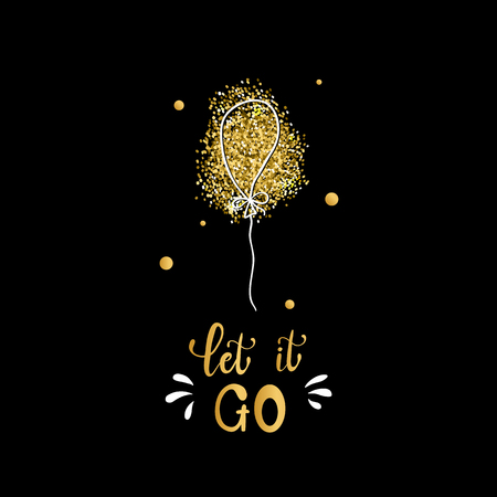 Let it go concept. Slogan lettering card. Hand drawn illustration phrase with balloon. Handwritten modern brush calligraphy for invitation and greeting card, t-shirt, prints and posters Illustration