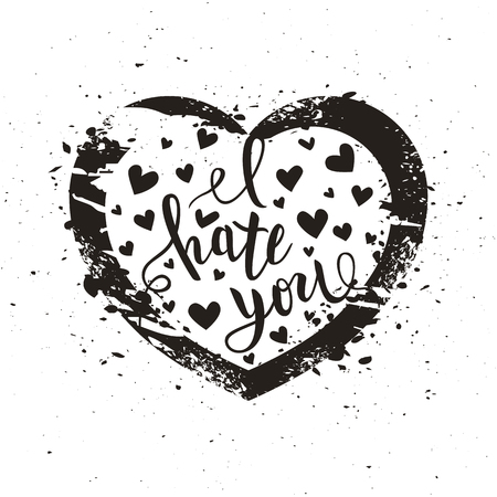 I hate you love you heart funny romantic calligraphy lettering, t-shirt, poster print, vector illustration