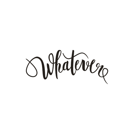 Whatever text brush pen lettering calligraphy, funny text for t-shirt print, poster, vector illustration