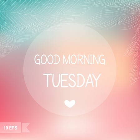 tuesday: Days of the Week  Good morning Tuesday on blurred background  Illustration