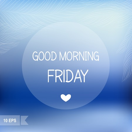 good morning: Days of the Week  Good morning Friday on blurred background
