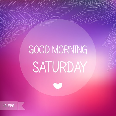 saturday: Days of the Week  Good morning Saturday on blurred background