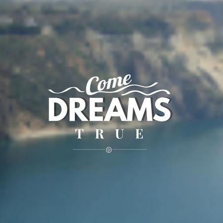 come on: Vector illustration with signature. Dreams come true. Illustration