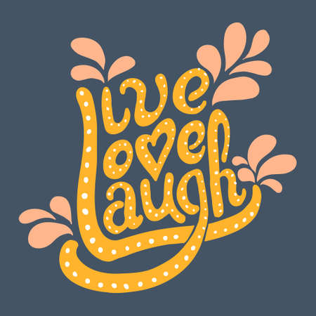 Hand drawn vector illustration with words live love laugh. Positive lettering for poster, greeting cards and t-shirt.
