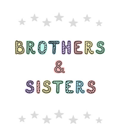 Vector illustration with hand drawn lettering - Brothers and sisters. Colourful typography design in Scandinavian style for postcard, banner, t-shirt print, invitation, greeting card, poster