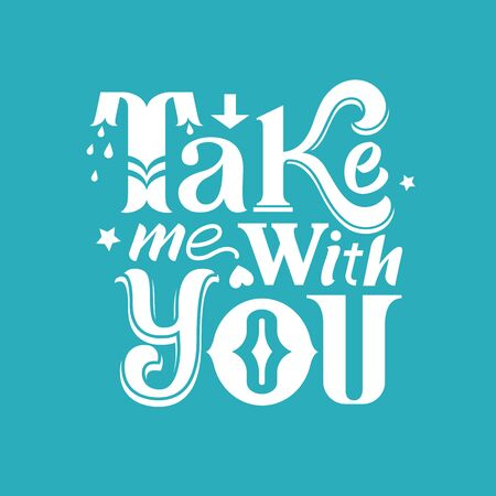 Hand drawn lettering poster. Vintage typography card. Take me with you. Çizim