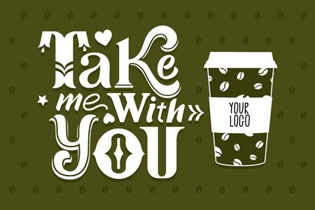 Take me with you. Lettering Poster. For cafe and coffee take away on the poster Ilustração