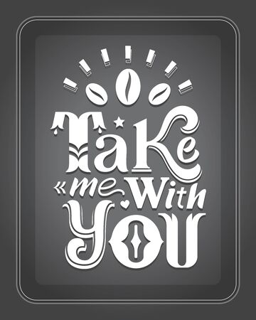 Take me with you. Lettering Poster. For cafe and coffee take away. Chalk board background. Vector vantage poster Stock Illustratie