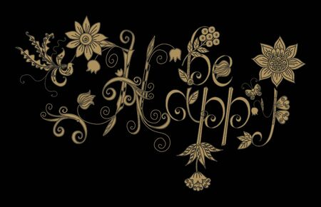 Be Happy. Beautiful golden lettering with flowers and berries on black background.