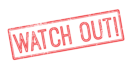 watch out: Watch Out! Red rubber stamp on white. Print, impress, overprint. Illustration