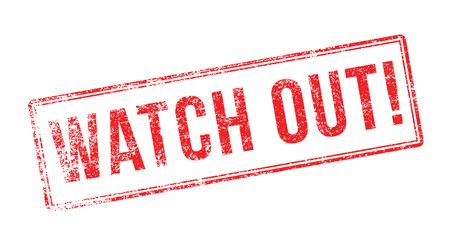 symbol vigilance: Watch Out! Red rubber stamp on white. Print, impress, overprint. Illustration