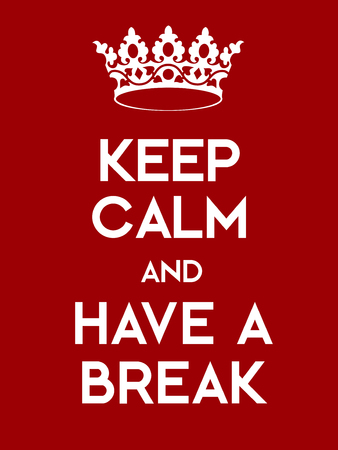 downtime: Keep Calm and Have a Break poster. Classic red poster with crown.