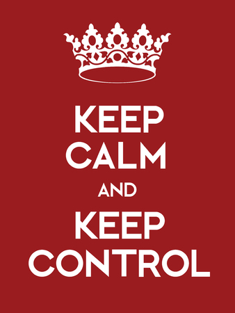 Keep Calm and Keep Control poster. Classic red poster with crown.