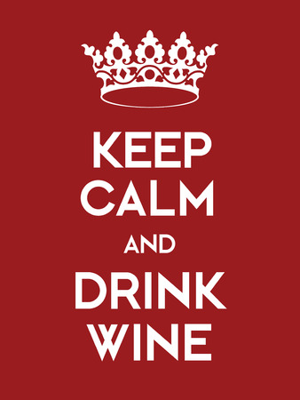 liquors: Keep Calm and Drink Wine poster. Classic red poster with crown. Illustration