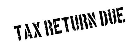 tax return: Tax return due rubber stamp on white. Print, impress, overprint.