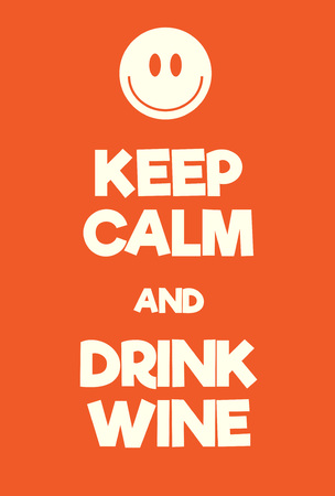 cherish: Keep Calm and Drink Wine poster. Adaptation of the famous World War Two motivational poster of Great Britain.