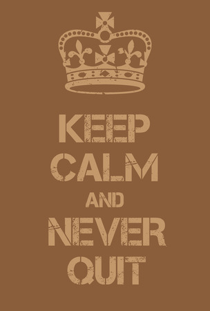 eager: Keep Calm and Never Quit poster. Adaptation of the famous World War Two motivational poster of Great Britain.
