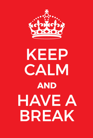 downtime: Keep Calm and Have a Break poster. Adaptation of the famous World War Two motivational poster of Great Britain.