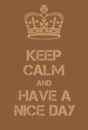 world war two: Keep Calm and Have a Nice Day poster. Adaptation of the famous World War Two motivational poster of Great Britain. Illustration