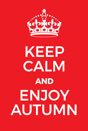 adaptation: Keep Calm and Enjoy Autumn poster. Adaptation of the famous World War Two motivational poster of Great Britain.