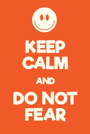 Keep Calm and Do not fear poster. Adaptation of the famous World War Two motivational poster of Great Britain. Illustration