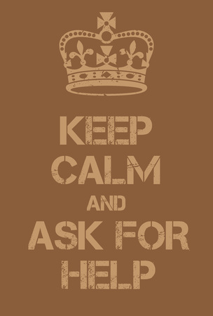adaptation: Keep Calm and Ask For Help poster. Adaptation of the famous World War Two motivational poster of Great Britain.