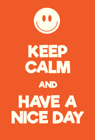 adaptation: Keep Calm and Have a Nice Day poster. Adaptation of the famous World War Two motivational poster of Great Britain. Illustration