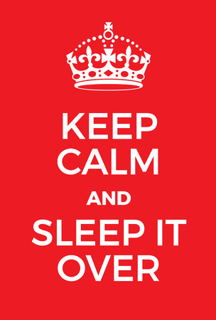 downtime: Keep Calm and Sleep It Over poster. Adaptation of the famous World War Two motivational poster of Great Britain.