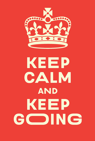 world war two: Keep Calm and Keep Going poster. Red poster with crown, a modern interpretation of famous world war two poster. Funky version of royal british message. Illustration