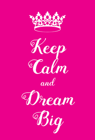 world war two: Keep Calm and Dream Big poster. Pink girly poster adaptation, with crown. Adaptation of famous world war two motivational poster. Illustration