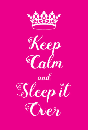adaptation: Keep Calm and Sleep It Over poster. Adaptation of the famous World War Two motivational poster of Great Britain.