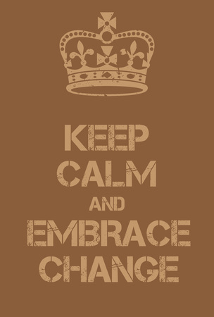 adaptation: Keep Calm and Embrace Change poster. Adaptation of the famous World War Two motivational poster of Great Britain. Illustration