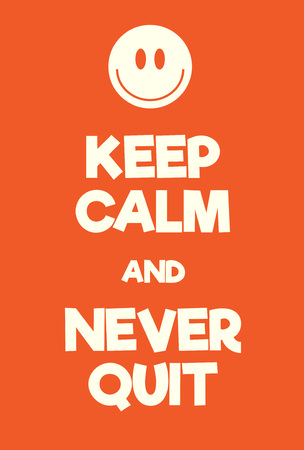 Keep Calm and Never Quit poster. Adaptation of the famous World War Two motivational poster of Great Britain.