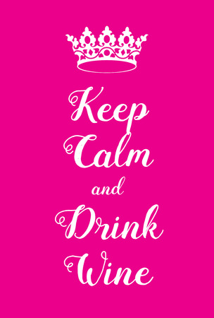 adore: Keep Calm and Drink Wine poster. Adaptation of the famous World War Two motivational poster of Great Britain.