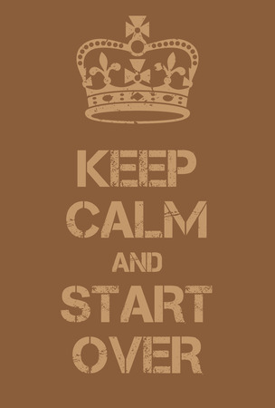outset: Keep Calm and Start Over poster. Adaptation of the famous World War Two motivational poster of Great Britain.