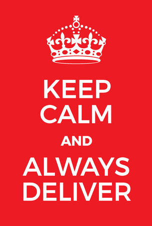 accomplish: Keep Calm and Always Deliver poster. Adaptation of the famous World War Two motivational poster of Great Britain. Illustration