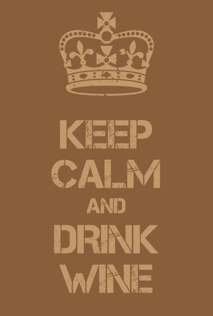 adaptation: Keep Calm and Drink Wine poster. Adaptation of the famous World War Two motivational poster of Great Britain.