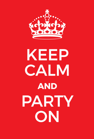bash: Keep Calm and Party on poster. Adaptation of the famous World War Two motivational poster of Great Britain.