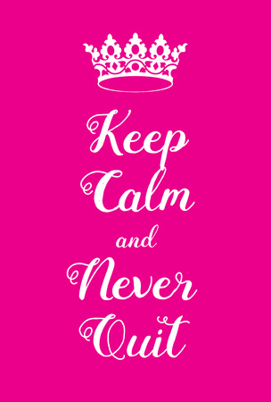 earnest: Keep Calm and Never Quit poster. Adaptation of the famous World War Two motivational poster of Great Britain.