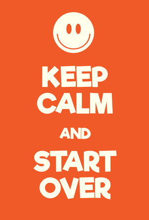 again: Keep Calm and Start Over poster. Adaptation of the famous World War Two motivational poster of Great Britain.