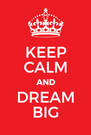 world war two: Keep Calm and Dream Big poster. Classic red poster with crown. Motivational world war two style poster.