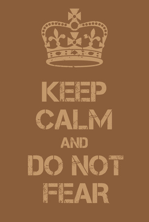 adaptation: Keep Calm and Do not fear poster. Adaptation of the famous World War Two motivational poster of Great Britain. Illustration