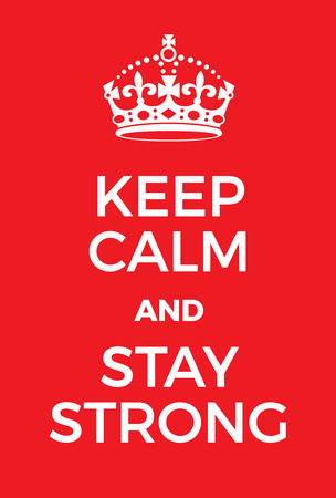 ease: Keep Calm and Stay Strong poster. Adaptation of the famous World War Two motivational poster of Great Britain. Illustration
