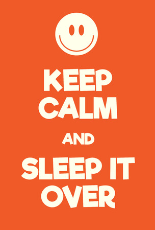 Keep Calm and Sleep It Over poster. Adaptation of the famous World War Two motivational poster of Great Britain.
