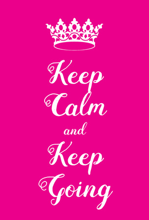 world war two: Keep Calm and Keep Going poster. Pink girly WW2 poster adaptation, with crown. Famous world war two motivational poster of Great Britain. For girls.